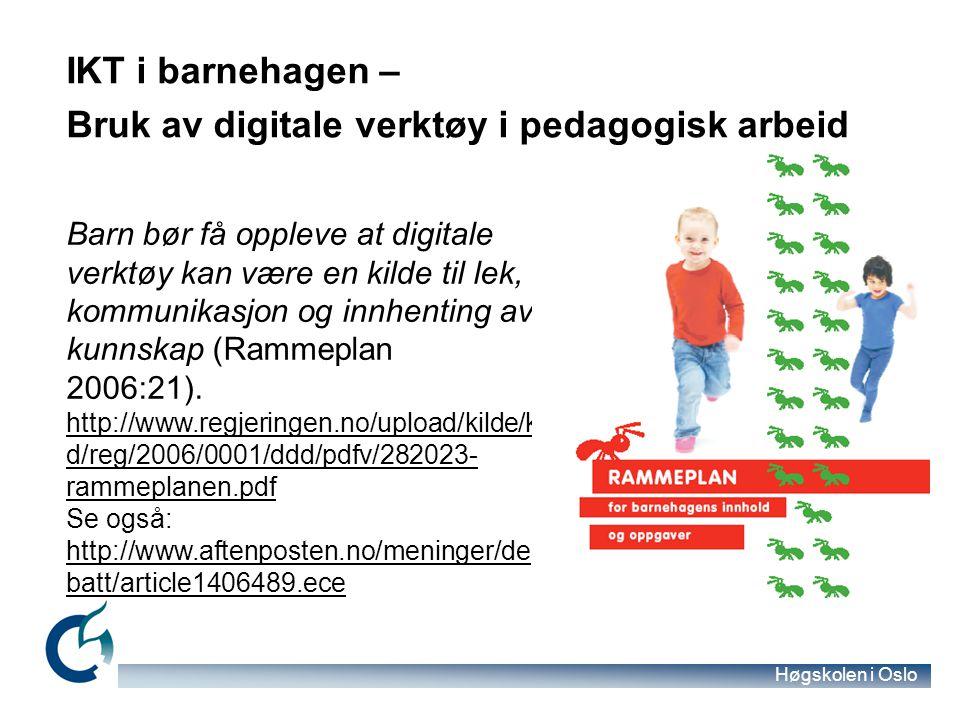 Høgskolen i Oslo IKT i barnehagen – Bruk av digitale verktøy i pedagogisk arbeid Barn bør få oppleve at digitale verktøy kan være en kilde til lek, ko