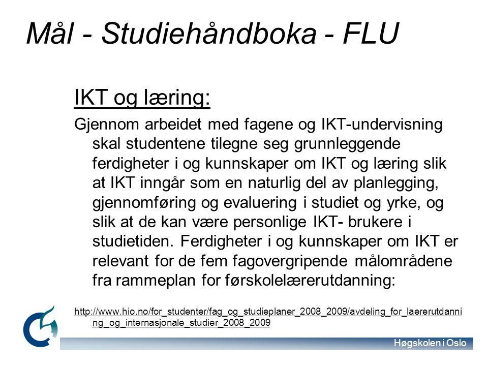 Høgskolen i Oslo Mål - Studiehåndboka - FLU IKT og læring: Gjennom arbeidet med fagene og IKT-undervisning skal studentene tilegne seg grunnleggende f