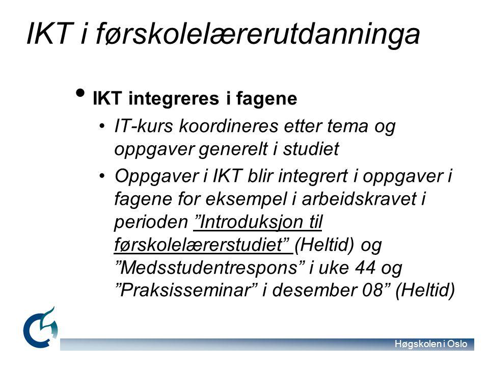 Høgskolen i Oslo IKT i førskolelærerutdanninga IKT integreres i fagene IT-kurs koordineres etter tema og oppgaver generelt i studiet Oppgaver i IKT bl