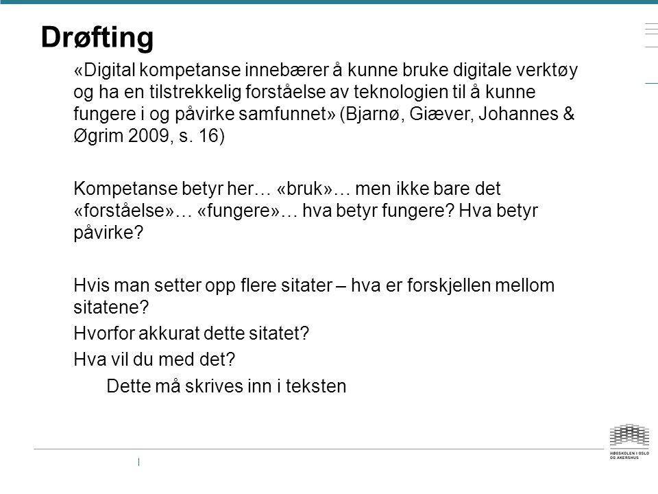 Drøfting «Digital kompetanse innebærer å kunne bruke digitale verktøy og ha en tilstrekkelig forståelse av teknologien til å kunne fungere i og påvirke samfunnet» (Bjarnø, Giæver, Johannes & Øgrim 2009, s.
