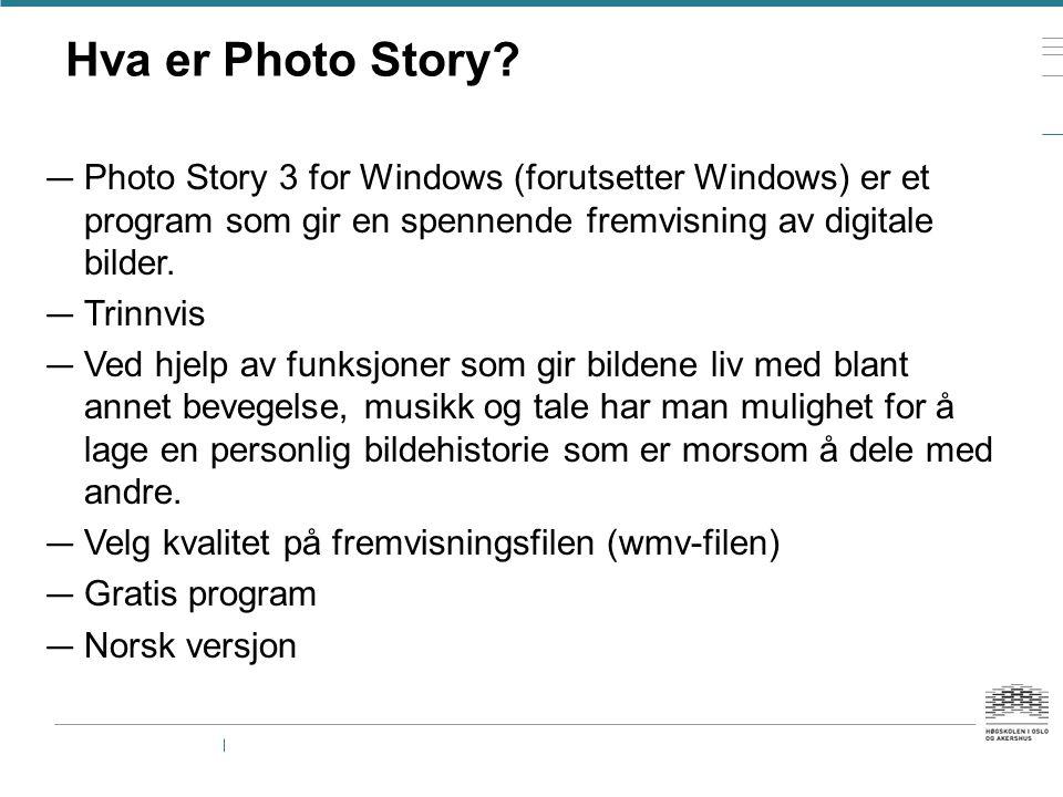 Hva er Photo Story? — Photo Story 3 for Windows (forutsetter Windows) er et program som gir en spennende fremvisning av digitale bilder. — Trinnvis —