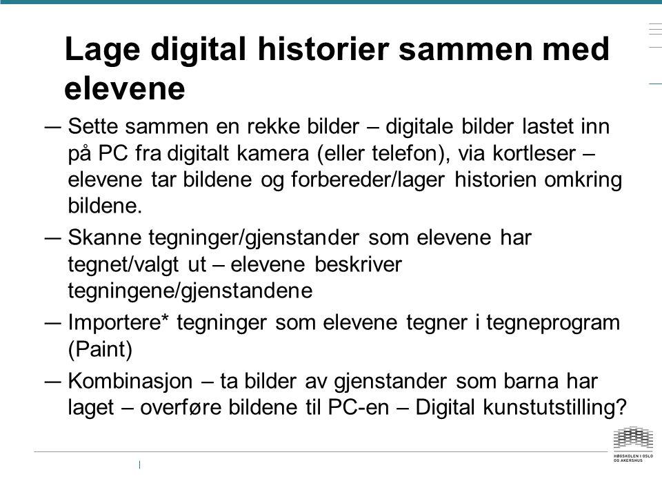 Lage digital historier sammen med elevene — Sette sammen en rekke bilder – digitale bilder lastet inn på PC fra digitalt kamera (eller telefon), via k