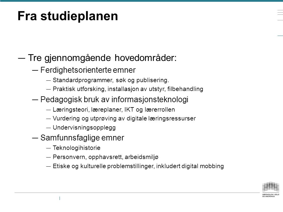 Fra studieplanen — Tre gjennomgående hovedområder: — Ferdighetsorienterte emner — Standardprogrammer, søk og publisering.