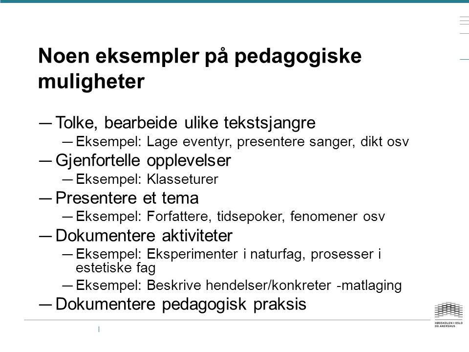 Noen eksempler på pedagogiske muligheter — Tolke, bearbeide ulike tekstsjangre — Eksempel: Lage eventyr, presentere sanger, dikt osv — Gjenfortelle op