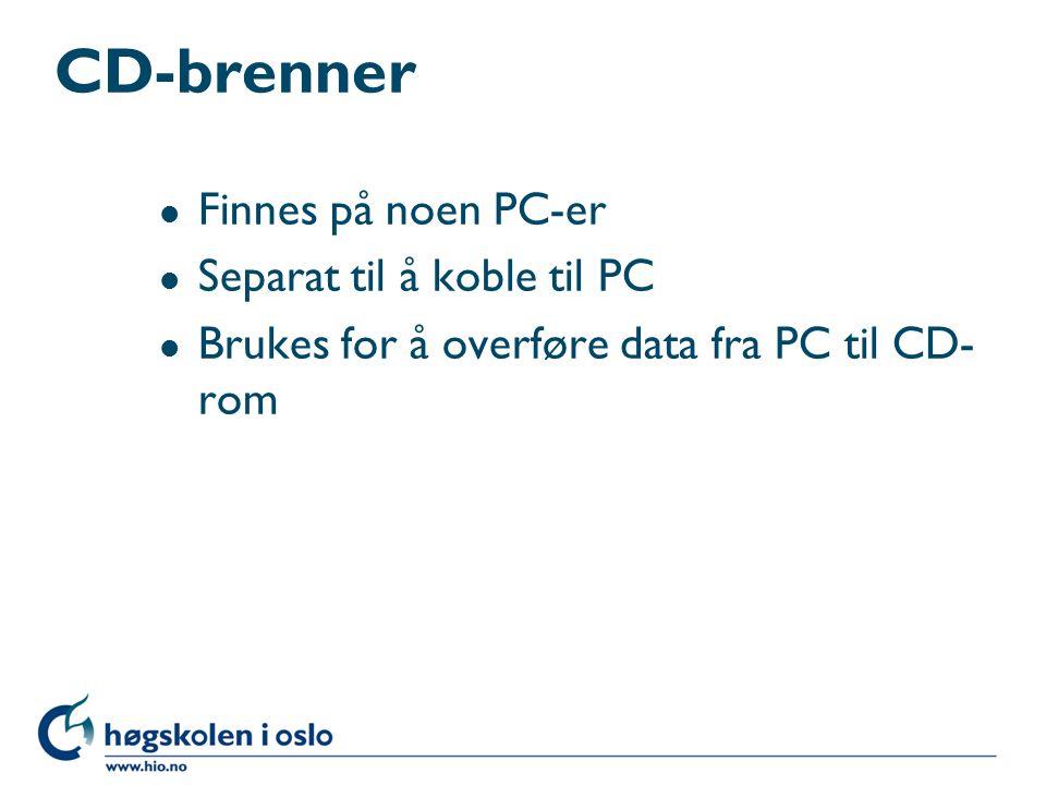 CD-brenner l Finnes på noen PC-er l Separat til å koble til PC l Brukes for å overføre data fra PC til CD- rom