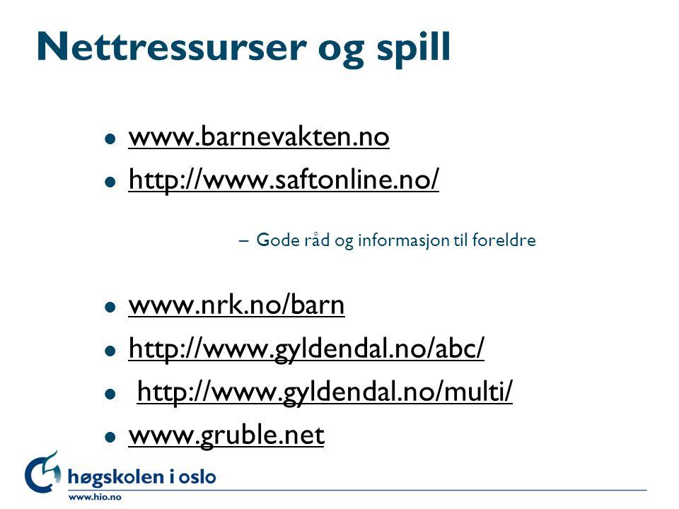 Nettressurser og spill l www.barnevakten.no www.barnevakten.no l http://www.saftonline.no/ http://www.saftonline.no/ –Gode råd og informasjon til fore