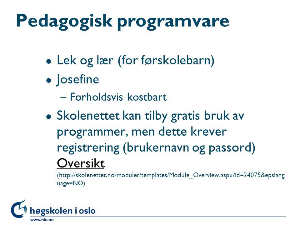 Pedagogisk programvare l Lek og lær (for førskolebarn) l Josefine –Forholdsvis kostbart l Skolenettet kan tilby gratis bruk av programmer, men dette k