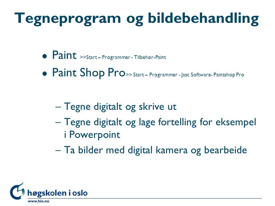 Tegneprogram og bildebehandling l Paint >>Start – Programmer - Tilbehør-Paint l Paint Shop Pro >> Start – Programmer - Jasc Software- Paintshop Pro –T