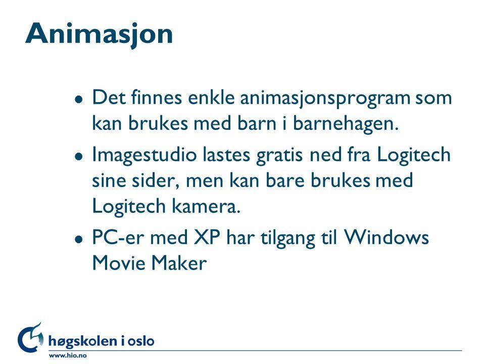 Animasjon l Det finnes enkle animasjonsprogram som kan brukes med barn i barnehagen. l Imagestudio lastes gratis ned fra Logitech sine sider, men kan