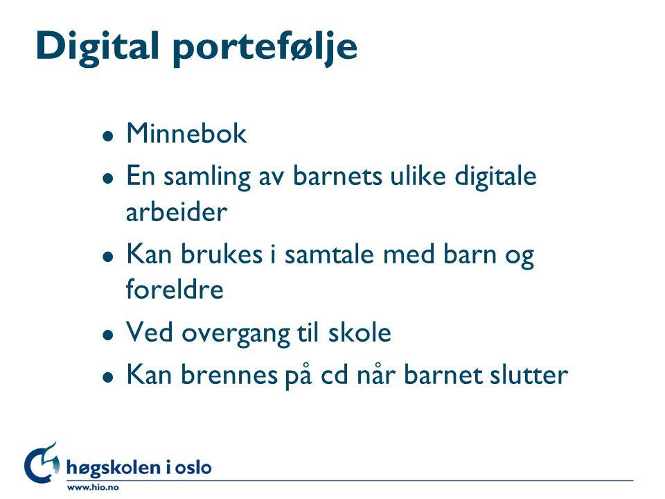 Digital portefølje l Minnebok l En samling av barnets ulike digitale arbeider l Kan brukes i samtale med barn og foreldre l Ved overgang til skole l K