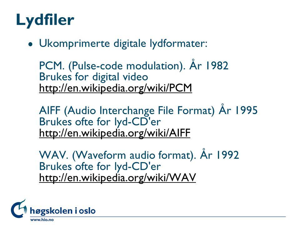 Lydfiler l Ukomprimerte digitale lydformater: PCM. (Pulse-code modulation). År 1982 Brukes for digital video http://en.wikipedia.org/wiki/PCM AIFF (Au