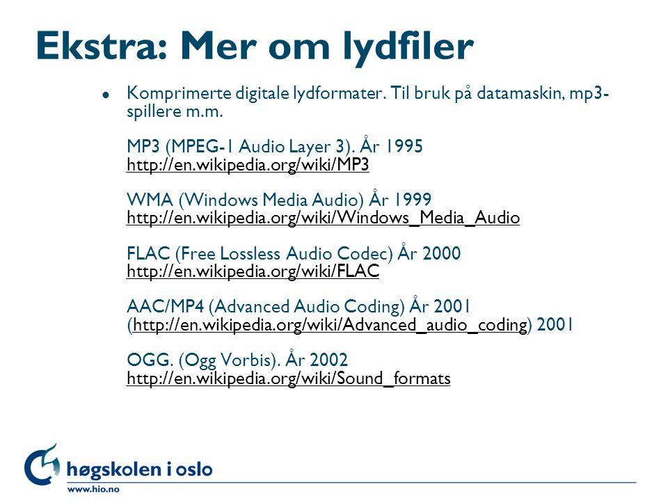 Ekstra: Mer om lydfiler l Komprimerte digitale lydformater. Til bruk på datamaskin, mp3- spillere m.m. MP3 (MPEG-1 Audio Layer 3). År 1995 http://en.w