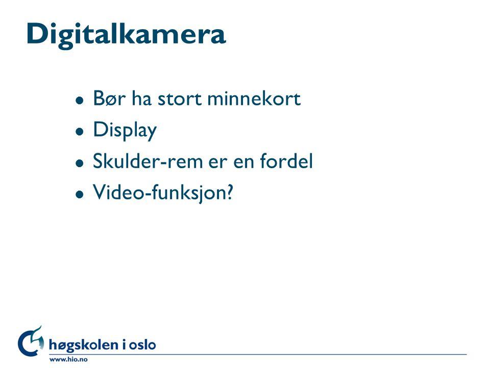 Digitalkamera l Bør ha stort minnekort l Display l Skulder-rem er en fordel l Video-funksjon?