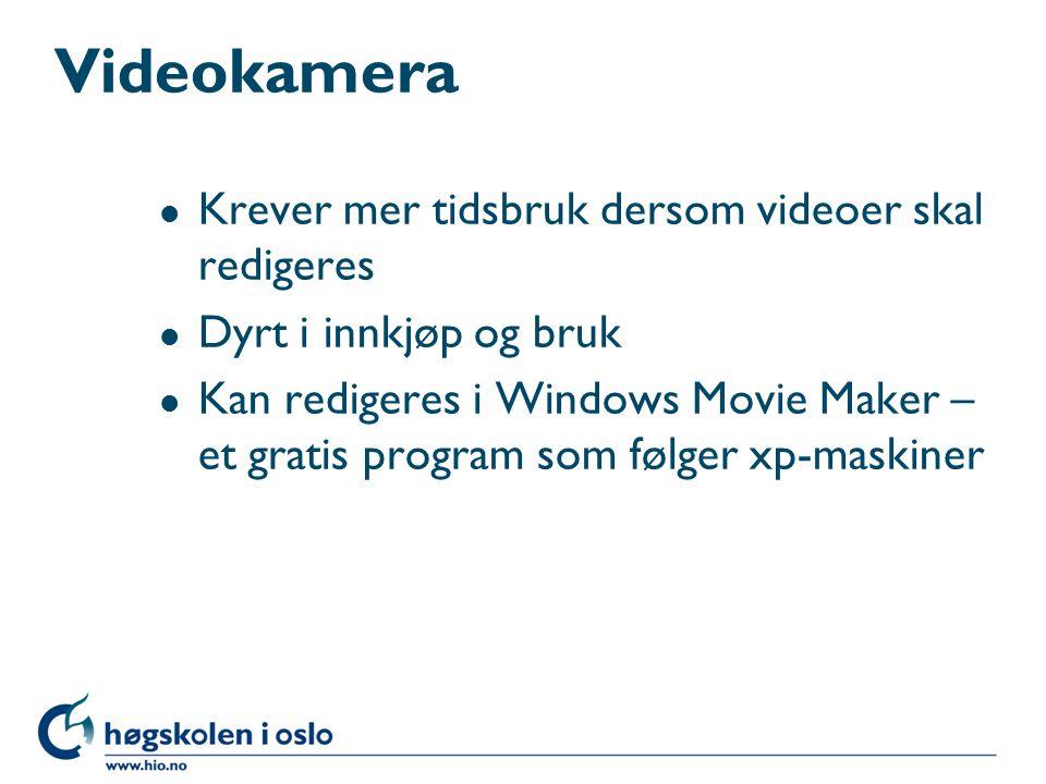 Videokamera l Krever mer tidsbruk dersom videoer skal redigeres l Dyrt i innkjøp og bruk l Kan redigeres i Windows Movie Maker – et gratis program som