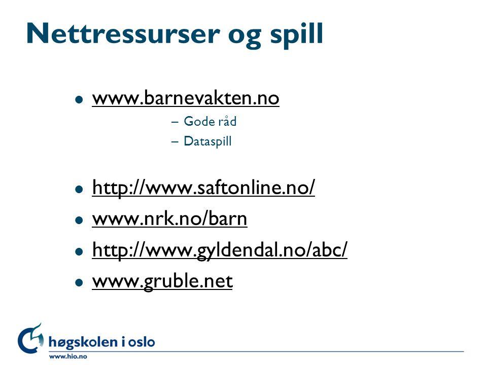 Nettressurser og spill l www.barnevakten.no www.barnevakten.no –Gode råd –Dataspill l http://www.saftonline.no/ http://www.saftonline.no/ l www.nrk.no/barn www.nrk.no/barn l http://www.gyldendal.no/abc/ http://www.gyldendal.no/abc/ l www.gruble.net www.gruble.net