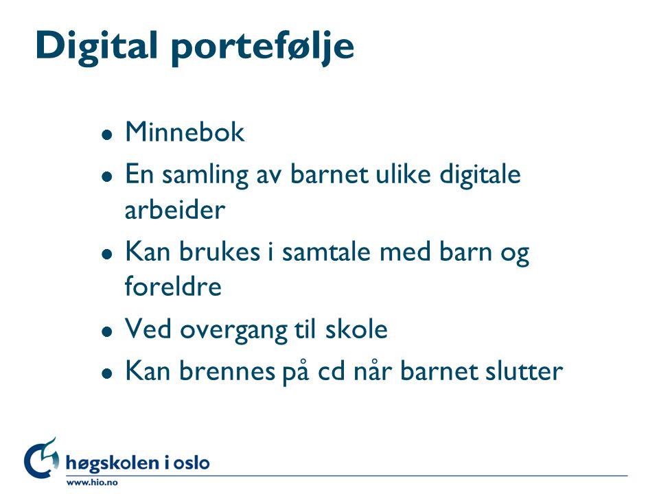 Digital portefølje l Minnebok l En samling av barnet ulike digitale arbeider l Kan brukes i samtale med barn og foreldre l Ved overgang til skole l Kan brennes på cd når barnet slutter