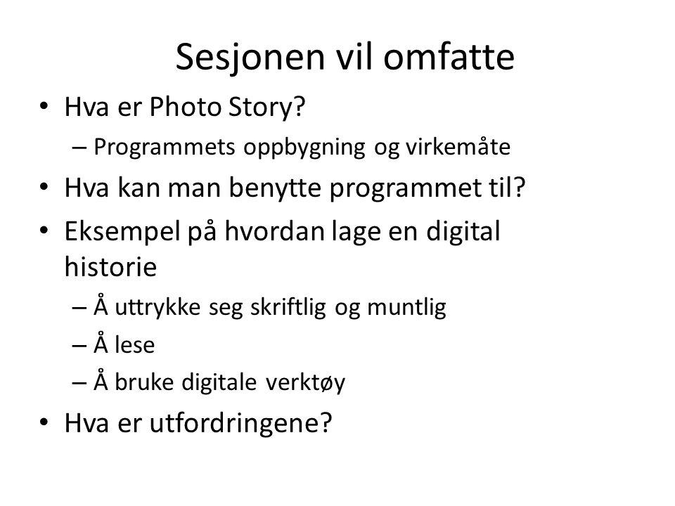 Sesjonen vil omfatte Hva er Photo Story? – Programmets oppbygning og virkemåte Hva kan man benytte programmet til? Eksempel på hvordan lage en digital