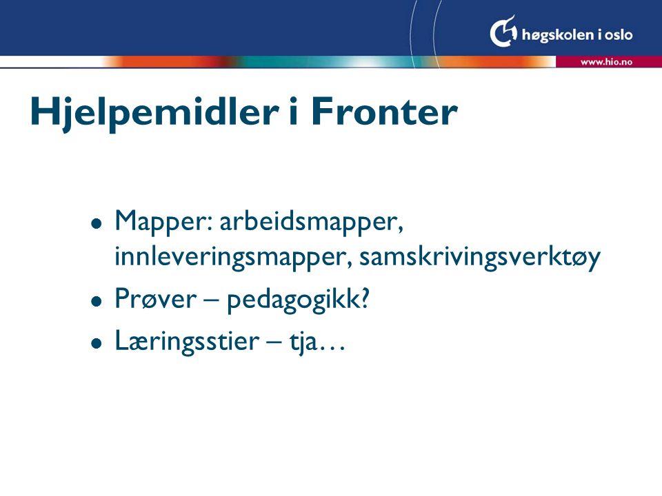 Hjelpemidler i Fronter l Mapper: arbeidsmapper, innleveringsmapper, samskrivingsverktøy l Prøver – pedagogikk.