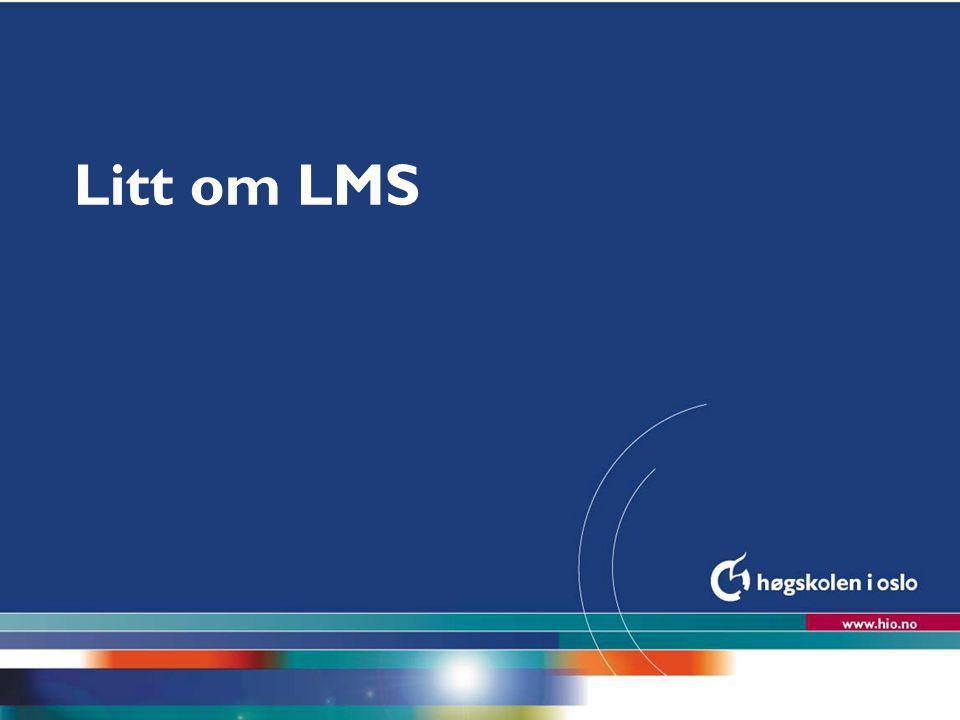 Høgskolen i Oslo Litt om LMS