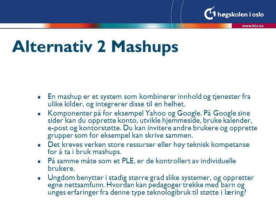 Alternativ 2 Mashups l En mashup er et system som kombinerer innhold og tjenester fra ulike kilder, og integrerer disse til en helhet.