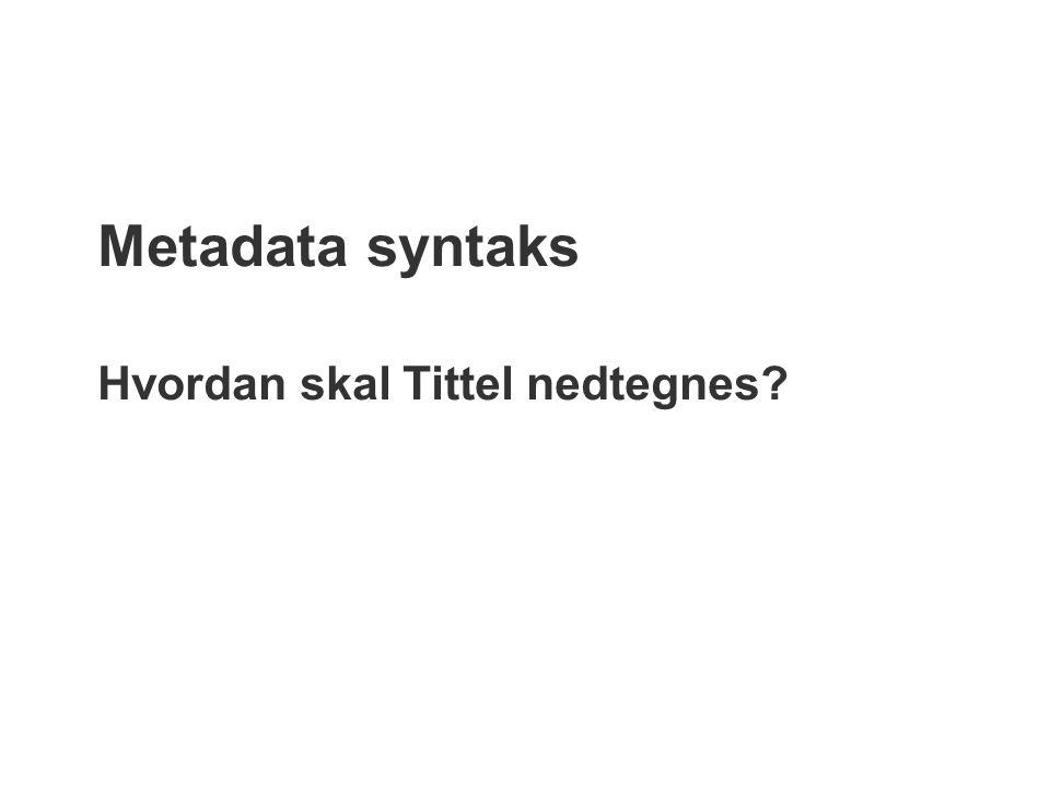 Metadata syntaks Hvordan skal Tittel nedtegnes