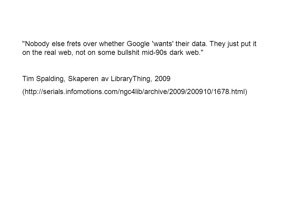 Nobody else frets over whether Google wants their data.