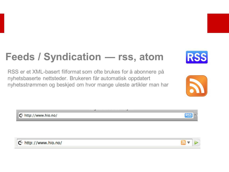 Feeds / Syndication — rss, atom RSS er et XML-basert filformat som ofte brukes for å abonnere på nyhetsbaserte nettsteder. Brukeren får automatisk opp