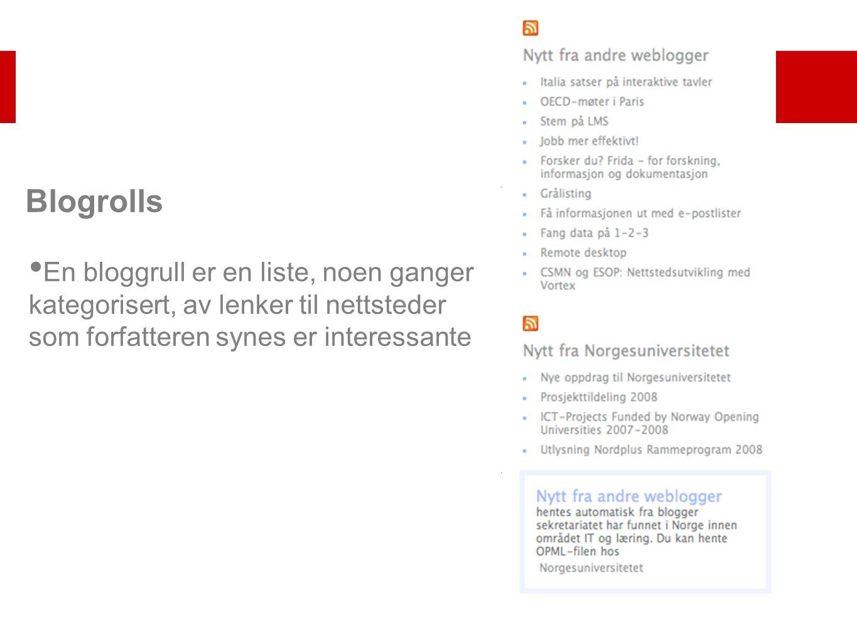 Blogrolls En bloggrull er en liste, noen ganger kategorisert, av lenker til nettsteder som forfatteren synes er interessante
