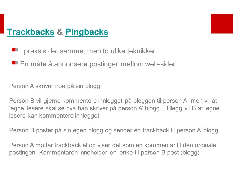 TrackbacksTrackbacks & PingbacksPingbacks I praksis det samme, men to ulike teknikker En måte å annonsere postinger mellom web-sider Person A skriver