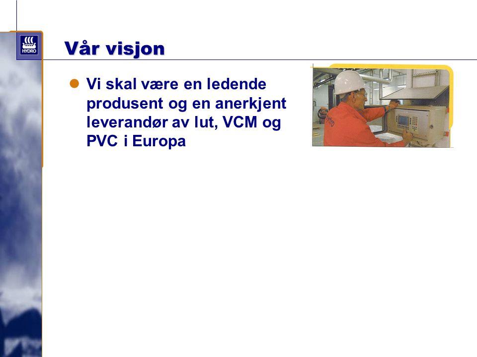 Vår visjon Vi skal være en ledende produsent og en anerkjent leverandør av lut, VCM og PVC i Europa