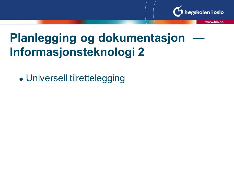 Planlegging og dokumentasjon — Informasjonsteknologi 2 Universell tilrettelegging