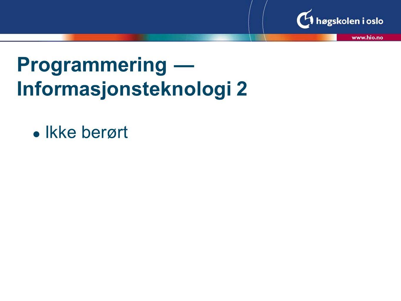 Programmering — Informasjonsteknologi 2 Ikke berørt