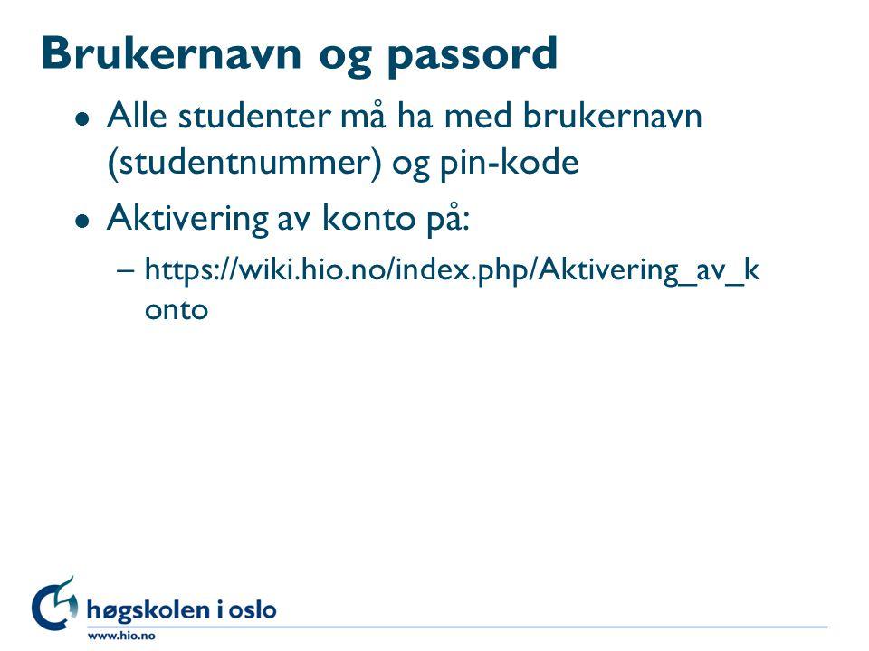 Brukernavn og passord l Alle studenter må ha med brukernavn (studentnummer) og pin-kode l Aktivering av konto på: –https://wiki.hio.no/index.php/Aktivering_av_k onto