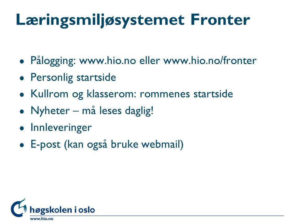 Læringsmiljøsystemet Fronter l Pålogging: www.hio.no eller www.hio.no/fronter l Personlig startside l Kullrom og klasserom: rommenes startside l Nyheter – må leses daglig.