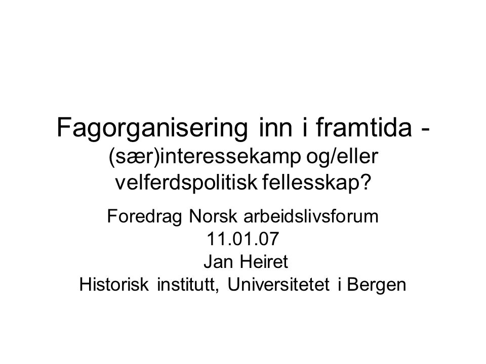 Fagorganisering inn i framtida - (sær)interessekamp og/eller velferdspolitisk fellesskap.