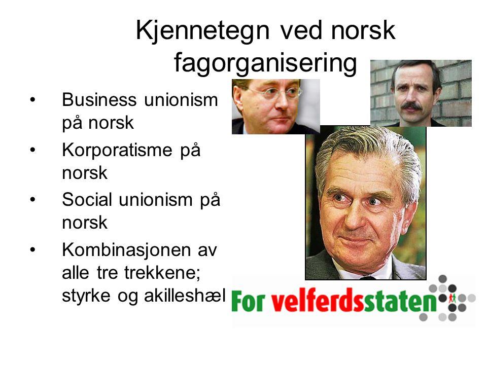 Kjennetegn ved norsk fagorganisering Business unionism på norsk Korporatisme på norsk Social unionism på norsk Kombinasjonen av alle tre trekkene; styrke og akilleshæl