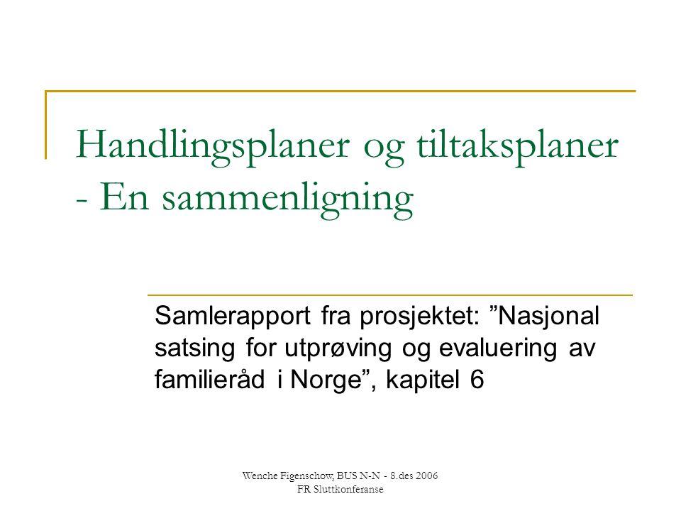 """Wenche Figenschow, BUS N-N - 8.des 2006 FR Sluttkonferanse Handlingsplaner og tiltaksplaner - En sammenligning Samlerapport fra prosjektet: """"Nasjonal"""