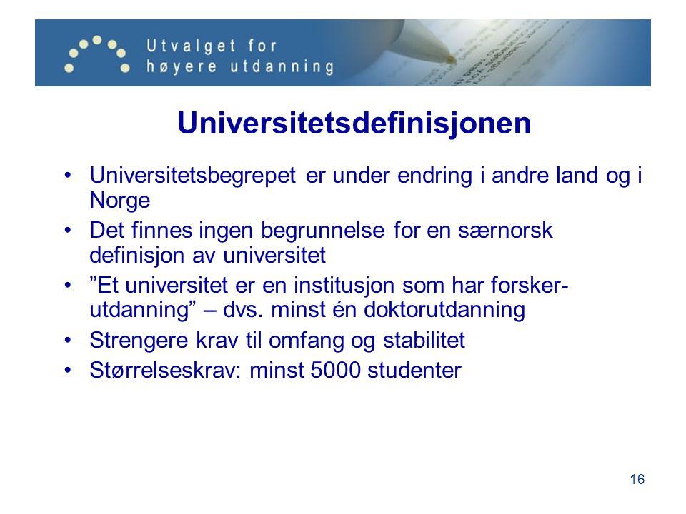16 Universitetsdefinisjonen Universitetsbegrepet er under endring i andre land og i Norge Det finnes ingen begrunnelse for en særnorsk definisjon av universitet Et universitet er en institusjon som har forsker- utdanning – dvs.