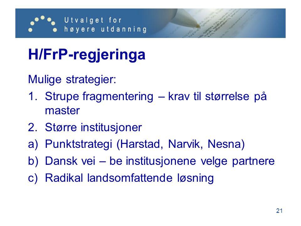 H/FrP-regjeringa Mulige strategier: 1.Strupe fragmentering – krav til størrelse på master 2.Større institusjoner a)Punktstrategi (Harstad, Narvik, Nesna) b)Dansk vei – be institusjonene velge partnere c)Radikal landsomfattende løsning 21