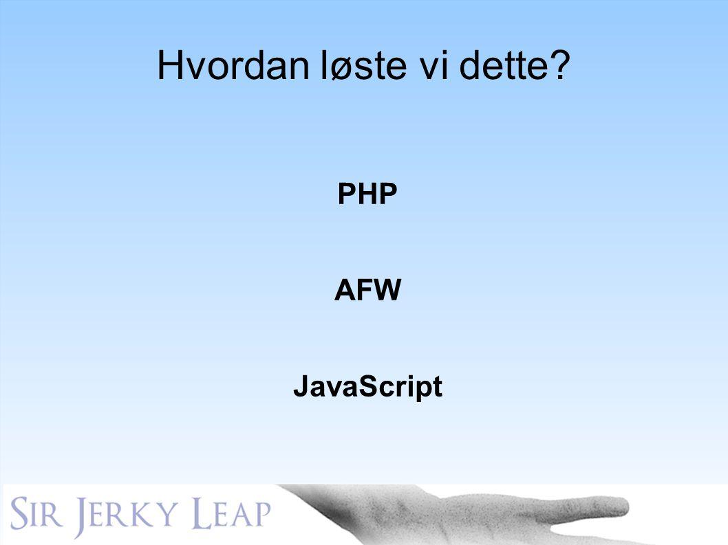 Hvordan løste vi dette? PHP AFW JavaScript