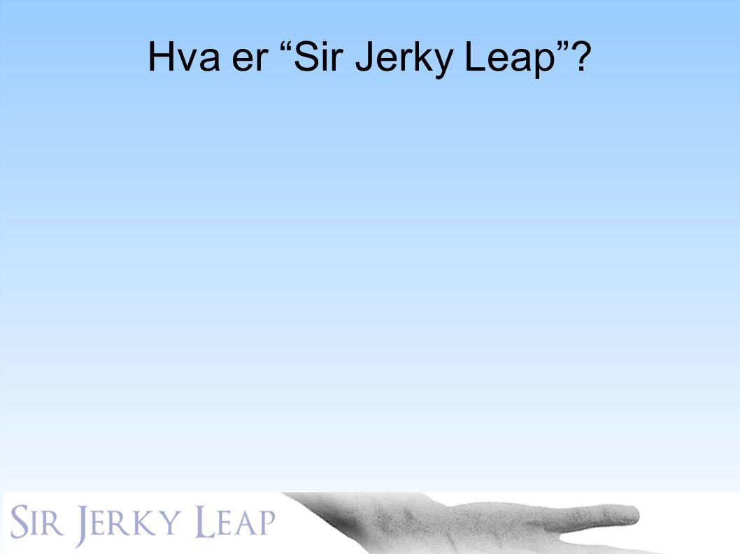 """Hva er """"Sir Jerky Leap""""?"""