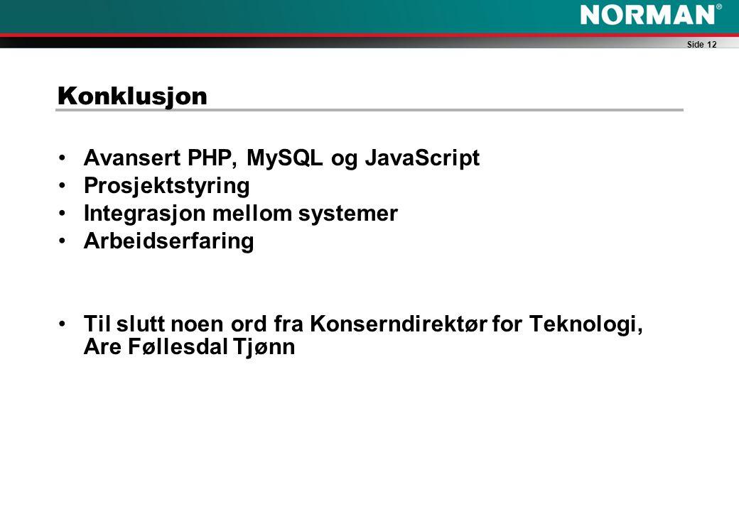 Side 12 Konklusjon Avansert PHP, MySQL og JavaScript Prosjektstyring Integrasjon mellom systemer Arbeidserfaring Til slutt noen ord fra Konserndirektør for Teknologi, Are Føllesdal Tjønn