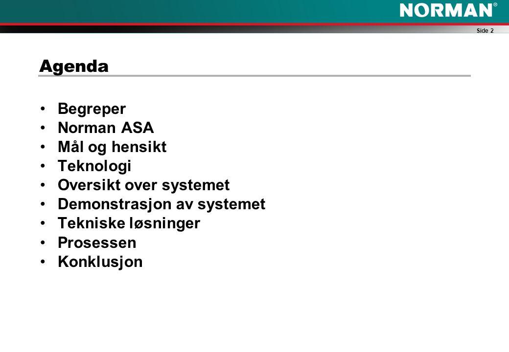 Side 2 Agenda Begreper Norman ASA Mål og hensikt Teknologi Oversikt over systemet Demonstrasjon av systemet Tekniske løsninger Prosessen Konklusjon