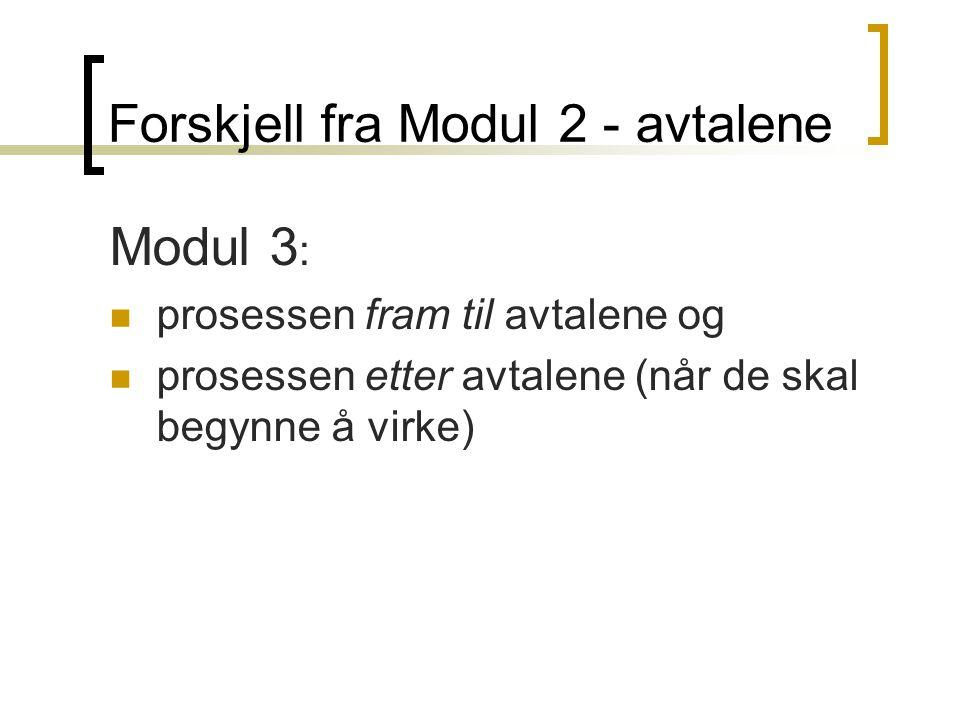 Forskjell fra Modul 2 - avtalene Modul 3 : prosessen fram til avtalene og prosessen etter avtalene (når de skal begynne å virke)