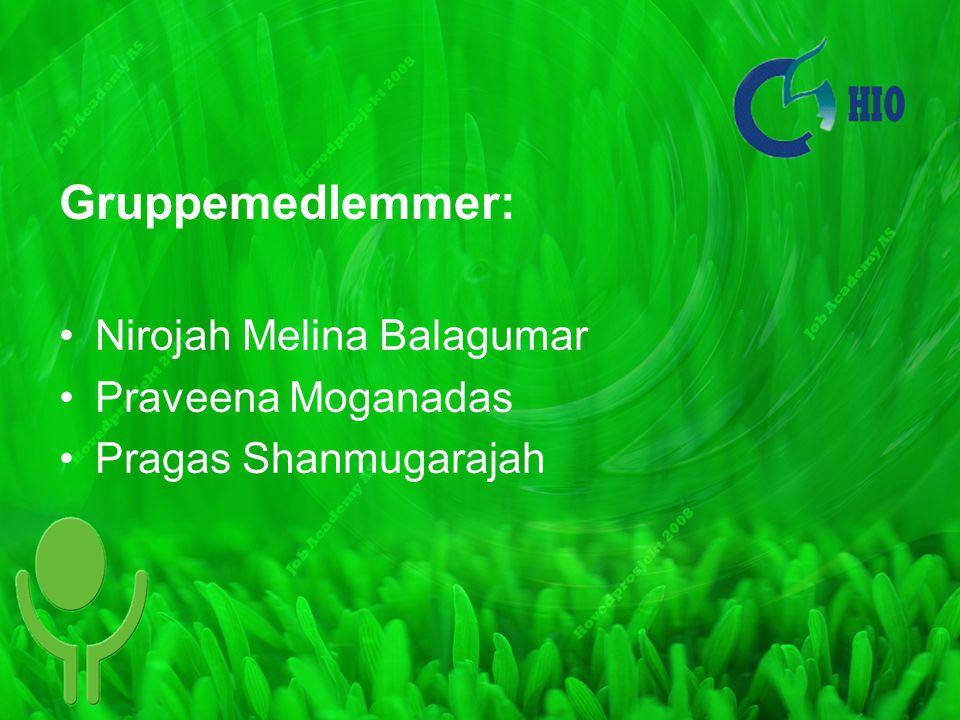 Gruppemedlemmer: Nirojah Melina Balagumar Praveena Moganadas Pragas Shanmugarajah