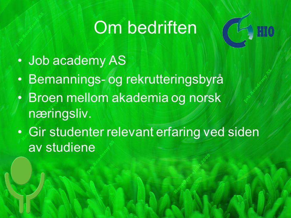 Om bedriften Job academy AS Bemannings- og rekrutteringsbyrå Broen mellom akademia og norsk næringsliv. Gir studenter relevant erfaring ved siden av s