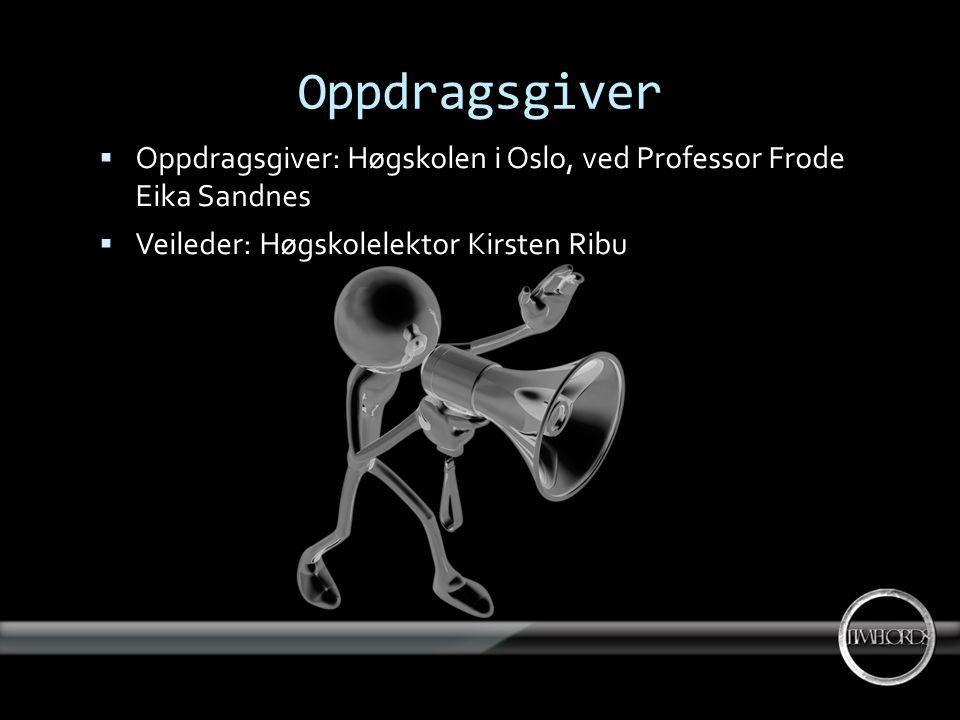 Oppdragsgiver  Oppdragsgiver: Høgskolen i Oslo, ved Professor Frode Eika Sandnes  Veileder: Høgskolelektor Kirsten Ribu