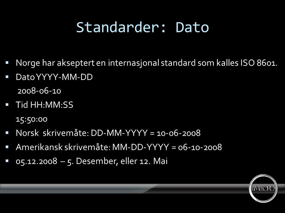 Standarder: Tid  Tid HH:MM:SS 15:50:00  HH 00-24  MM 00-59  SS 00-59