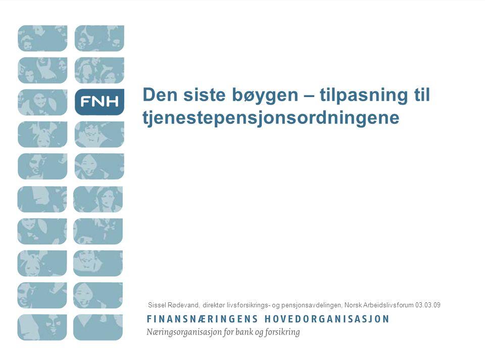 Den siste bøygen – tilpasning til tjenestepensjonsordningene Sissel Rødevand, direktør livsforsikrings- og pensjonsavdelingen, Norsk Arbeidslivsforum