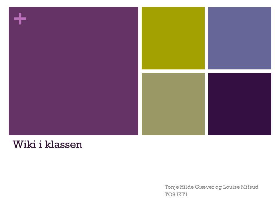 + Wiki i klassen Tonje Hilde Giæver og Louise Mifsud TOS IKT1